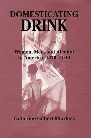 Domesticating Drink by Catherine Gilbert Murdock