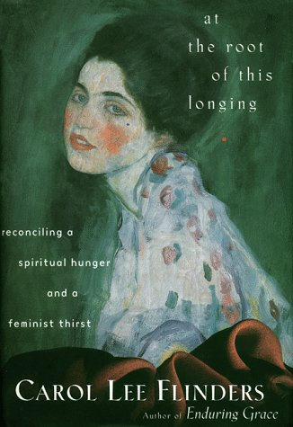 At the root of this longing reconciling a spiritual hunger and a at the root of this longing reconciling a spiritual hunger and a feminist thirst by carol lee flinders fandeluxe Document
