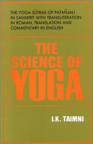 The Science of Yoga: The Yoga-Sutras of Patanjali in Sanskrit with Transliteration in Roman, Translation and Commentary in English