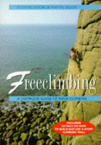 Freeclimbing: A Complete Guide To Rock Climbing