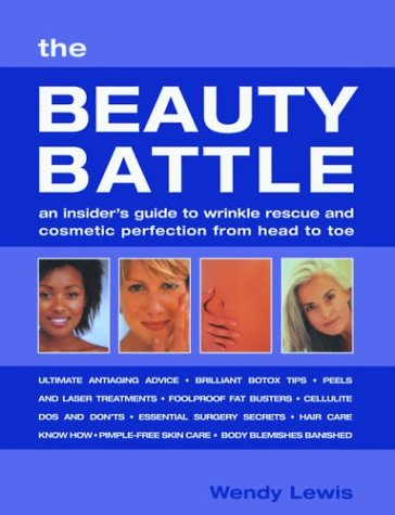 The Beauty Battle: An Insider's Guide to Wrinkle Rescue and Cosmetic Perfection from Head to Toe