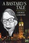 A Bastard's Tale: Political Memoirs Of George Gardiner