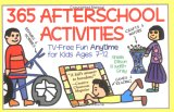 365 Afterschool Activities: TV-Free Fun for Kids Ages 7-12