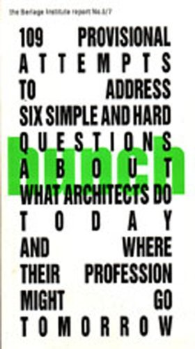 Hunch 6/7: 109 Provisional Attempts to Address Six Simple And Hard Questions About What Architects Do Today And Where Their Profession Might Go Tomorrow