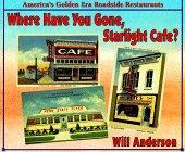 Where Have You Gone, Starlight Cafe?: America's Golden Era Roadside Restaurants