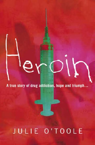 Heroin: A True Story Of Drug Addiction, Hope, And Triumph