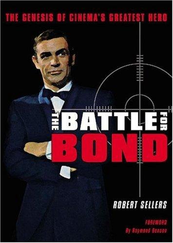 the-battle-for-bond-the-genesis-of-cinema-s-greatest-hero