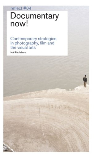 Documentary Now!: Contemporary Strategies In Photography, Film And The Visual Arts
