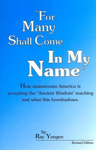 "For Many Shall Come In My Name: How Mainstream America Is Accepting The ""Ancient Wisdom"" Teaching And What This Foreshadows"