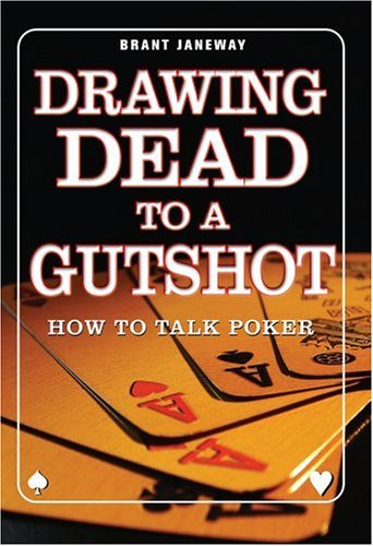 Drawing Dead to a Gutshot: The Poker Lingo You Need to Know to Talk Like a Pros
