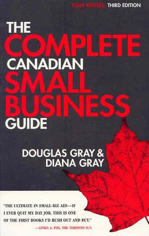 The Complete Canadian Small Business Guide by Douglas A. Gray