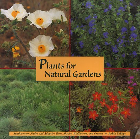 Plants for Natural Gardens:  Southwestern Native  Adaptive Trees, Shrubs, Wildflowers, and Grasses