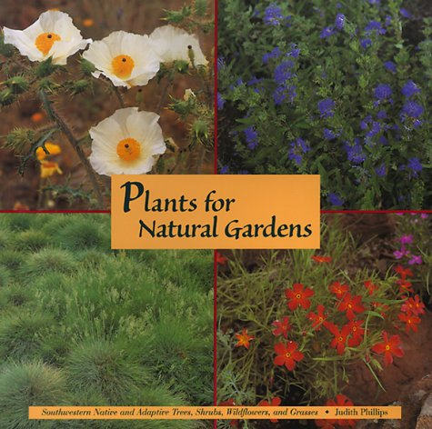 Plants for Natural Gardens: Southwestern Native and Adaptive Trees, Shrubs, Wildflowers and Grasses