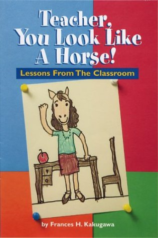 Teacher, You Look Like a Horse!: Lessons Froms the Classroom