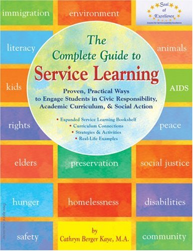The Complete Guide to Service Learning: Proven, Practical Ways to Engage Students in Civic Responsibility, Academic Curriculum, Social Action