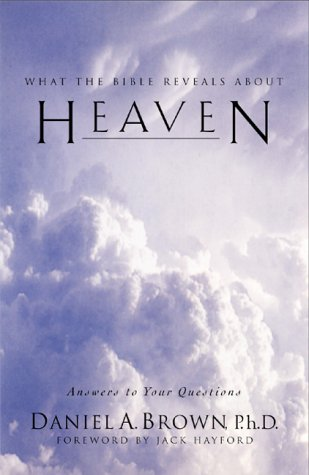 Heaven: What The Bible Reveals About...Answers To Your Questions