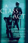 A Class Act: The Myth Of Britain's Classless Society