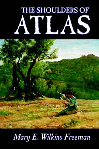 The Shoulders of Atlas by Mary E. Wilkins Freeman, Fiction, Literary, Horror