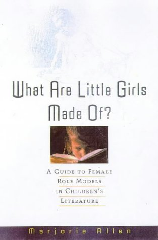 What Are Little Girls Made Of?: A Guide To Female Role Models In Children's Books