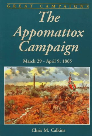The Appomattox Campaign: March 29 - April 9, 1865
