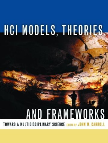 HCI Models, Theories, and Frameworks: Toward a Multidisciplinary Science (Morgan Kaufmann Series In Interactive Technologies)