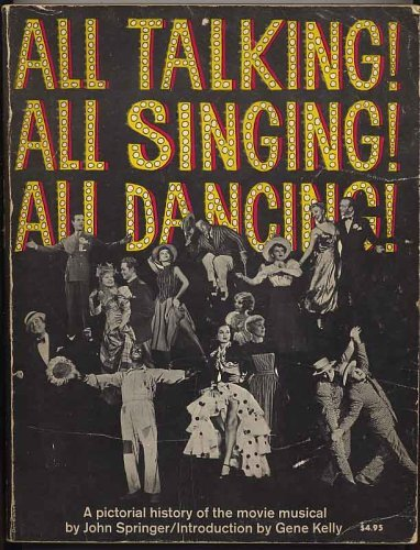 All Talking! All Singing! All Dancing!: A Pictorial History of the Movie Musical