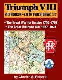 Triumph VIII: Pittsburgh - Eye of Two Storms 1749-2006 (Triumph series, 8)