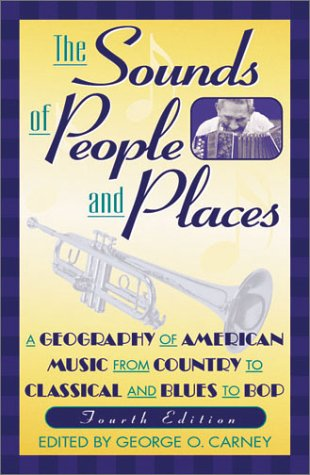 The Sounds Of People And Places: A Geography Of American Music From Country To Classical And Blues To Bop