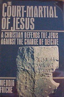 The Court-Martial of Jesus: A Christian Defends the Jews Against the Charge of Deicide