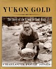 Yukon Gold: The Story of the Klondike Gold Rush