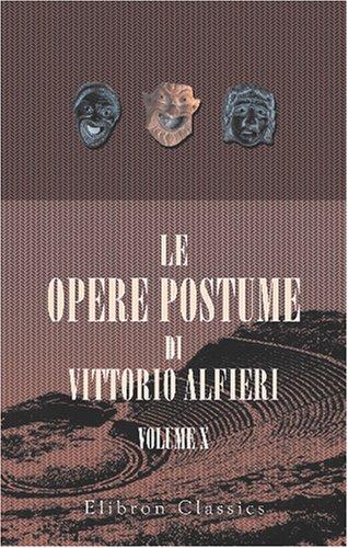 Le Opere Postume Di Vittorio Alfieri: Volume 10. L'eneide Di Virgilio Tradotta Da Vittorio Alfieri. Col Testo A Fronte. Libri 7   9