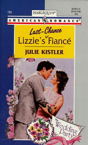 Lizzie's Last-Chance Fiancé (The Wedding Party, #1) (American Romance, #782)