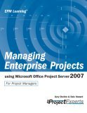 Managing Enterprise Projects Using Microsoft Office Project Server 2007