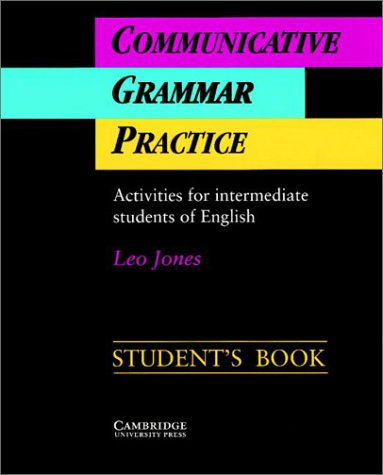 Communicative Grammar Practice: Activities For Intermediate Students Of English: Student's Book