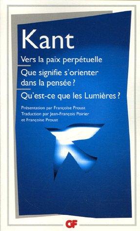 Vers la paix perpétuelle/Que signifie s'orienter dans la pensée?/Qu'est-ce que les Lumières? et autres textes