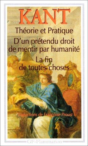 Théorie et Pratique; D'un prétendu droit de mentir par humanité; La fin de toutes choses:  et autres textes