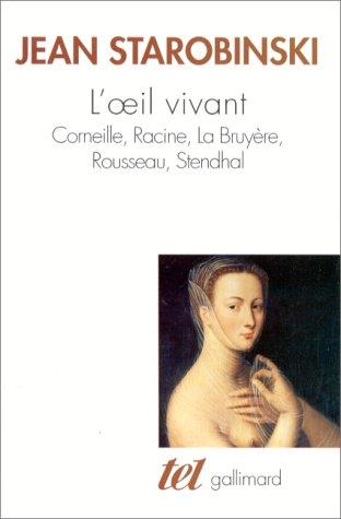 L'oeil vivant. Corneille, Racine, La Bruyère, Rousseau, Stendhal