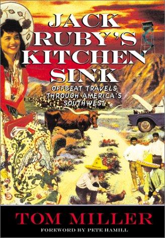 Jack Ruby's Kitchen Sink: Offbeat Travels Through America's Southwest