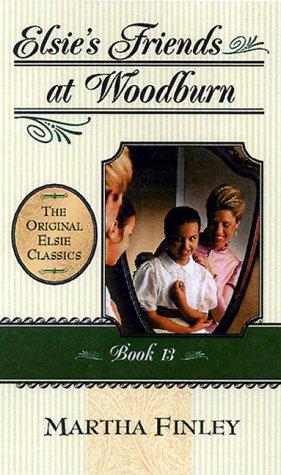 Elsie's Friends at Woodburn (The Original Elsie Classics #13)