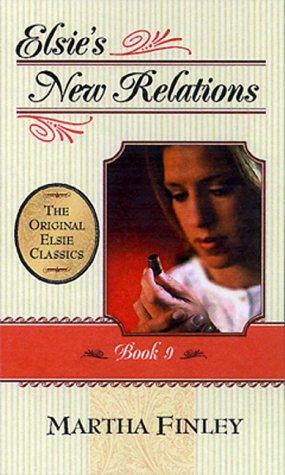 Elsie's New Relations (The Original Elsie Classics #9)