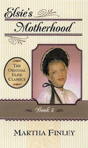 Elsie's Motherhood (The Original Elsie Classics #5)