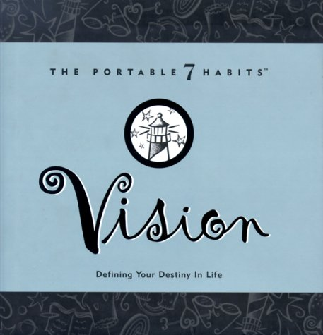 Vision: Defining Your Destiny In Life (The Portable 7 Habits Series #2)
