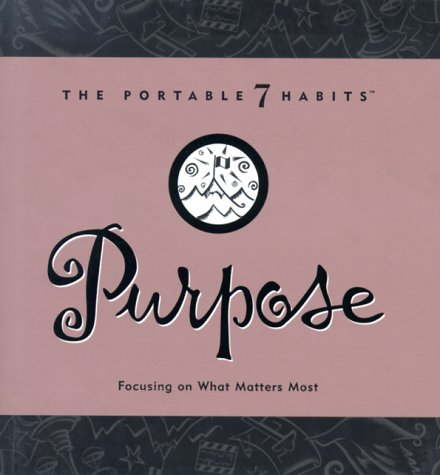 Purpose: Focusing On What Matters Most (The Portable 7 Habits Series #3)