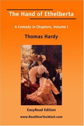 The Hand Of Ethelberta A Comedy In Chapters, Volume I [Easy Read Edition]