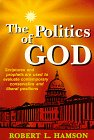 The Politics Of God: Scriptures And Prophets Are Used To Evaluate Contemporary Conservative And Liberal Positions