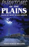 Phantoms of the Plains: Tales of West Texas Ghosts