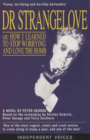 Dr. Strangelove, or, How I Learned to Stop Worrying and Love ... by Peter  George