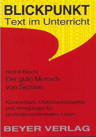 Bertolt Brecht, Der gute Mensch von Sezuan : Kommentare, Diskussionsaspekte und Anregungen für produktionsorientiertes Lesen
