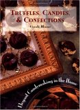 Truffles, Candies, & Confections: Elegant Candymaking in the Home