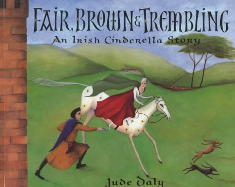 Fair, Brown and Trembling: An Irish Cinderella Story